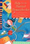 Christine Field - Help for the Harried Homeschooler: A Practical Guide to Balancing Your Child's Education with the Rest of Your Life