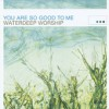 Product Image: Waterdeep - You Are So Good To Me: Waterdeep Worship