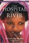 Cathetine Hamlin & John Little - The Hospital by the River: A Story of Hope