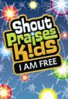 Shout Praises Kids - I Am Free