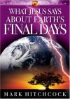 Mark Hitchcock - What Jesus Says about Earth's Final Days