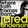 Product Image: Jared Anderson - Where Faith Comes From