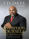 Bishop T D Jakes - Reposition Yourself: Living Life Without Limits