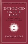 Timothy M Pierce - Enthroned on Our Praise