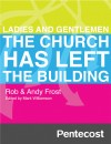 Rob & Andy Frost - Pentecost: Ladies & Gentlemen The Church Has Left The Building