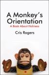 Cris Rogers - A Monkey's Orientation