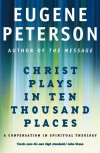 Eugene Peterson - Christ Plays In Ten Thousand Places