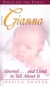 Jessica Shaver - Gianna - Aborted and Lived to Tell About It