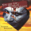 Product Image: Stephen Anthony - You Are The Work Of His Hands