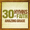 Various - 30 Hymns Of Faith: Amazing Grace