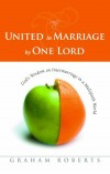 Graham Roberts - United In Marriage By One Lord: God's Wisdom on Interfaith Marriage in a Multicultural World