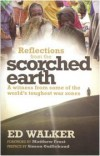 Ed Walker - Reflections from a Scorched Earth: A Witness from Some of the World's Toughest War Zones