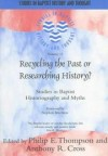 Stephen Brachlow, Philip E. Thompson & Anthony R. Cross - Recycling the Past or Researching History? (Studies in Baptist History and Thought)