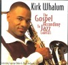 Product Image: Kirk Whalum - The Gospel According To Jazz Chapter 1