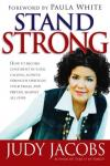 Judy Jacobs - Stand Strong: How to Become Confident in Your Calling, Achieve Strength Through Your Trials, and Prevail Agaisnt All Odds