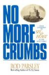 Rod Parsley - No More Crumbs: Your Invitation to Sit & Eat at the King's Table
