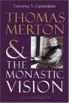 Lawrence Cunningham - Thomas Merton: The Monastic Vision (Library of Religious Biography)