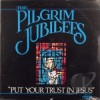 Product Image: Pilgrim Jubilees - Put Your Trust In Jesus