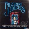 Product Image: Pilgrim Jubilees - Put Your Trust In Jesus