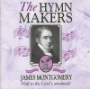 Product Image: The Hymn Makers - James Montgomery: Hail To The Lord's Annointed!