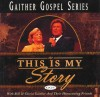 Product Image: Bill & Gloria Gaither & Their Homecoming Friends - This Is My Story