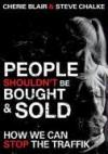 Cherie Blair, & Steve Chalke - People Shouldn't Be Bought & Sold: How We Can Stop The Traffik
