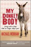 Michael Wenham - My Donkey Body: A Journey With Terminal Illness