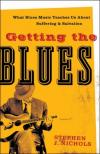 Stephen J Nichols - Getting the Blues: What Blues Music Teaches Us About Suffering and Salvation