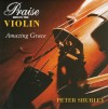 Product Image: Peter Shurley - Praise Him On The Violin: Amazing Grace