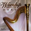 Product Image: Rachel Davies - Worship Him On The Harp