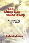 Product Image: Mike Anderson - The Stone Has Rolled Away: A Resurrection Rock Musical