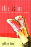 Jeffrey Dean - This Is Me: A Getting-There Guide To Womanhood For Teen Girls