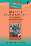 Andrew Atherstone - Oxford's Protestant Spy