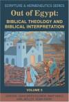 Various - Out of Egypt: Biblical Theology and Biblical Interpretation (Scripture & Hermeneutics)