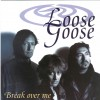 Loose Goose - Break Over Me