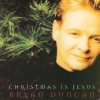 Product Image: Bryan Duncan - Christmas Is Jesus