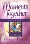 Dennis Rainey & Barbara Rainey - Moments Together For Parents