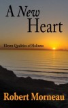 Robert F. Bishop Morneau - A New Heart: Eleven Qualities Of Holiness