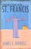James C. Howell - Conversations With St.Francis