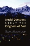 George E. Ladd - Crucial Questions About The Kingdom Of God