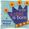 Product Image: David Hadden And Friends - A Child Is Born: A Christmas Musical