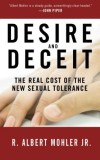 R. Albert Jr. Mohler - Desire and Deceit: The Real Cost of the New Sexual Tolerance