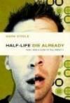 Mark Steele - Half-Life/Die Already