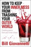 Bill Giovannetti - How To Keep Your Inner Mess From Trashing Your Outer World