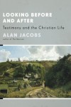 Alan Jacobs - Looking Before And After