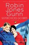 Robin Jones Gunn - Sisterchicks Go Brit! (Sisterchicks Novels)
