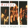 Product Image: Reflex - Like A Mighty River