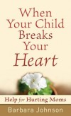 Barbara Johnson - When Your Child Breaks Your Heart