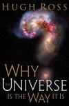 Hugh Ross - Why The Universe Is the Way It Is
