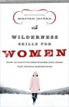 Marian Jordan - Wilderness Skills for Women: How to Survive Heartbreak and Other Full-Blown Meltdowns